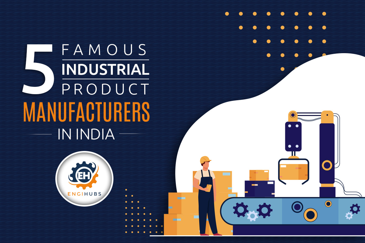 5 Famous Industrial product manufacturers in India